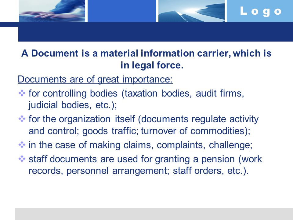 L o g o A Document is a material information carrier, which is in legal force. Documents are of great importance:  for controlling bodies (taxation b
