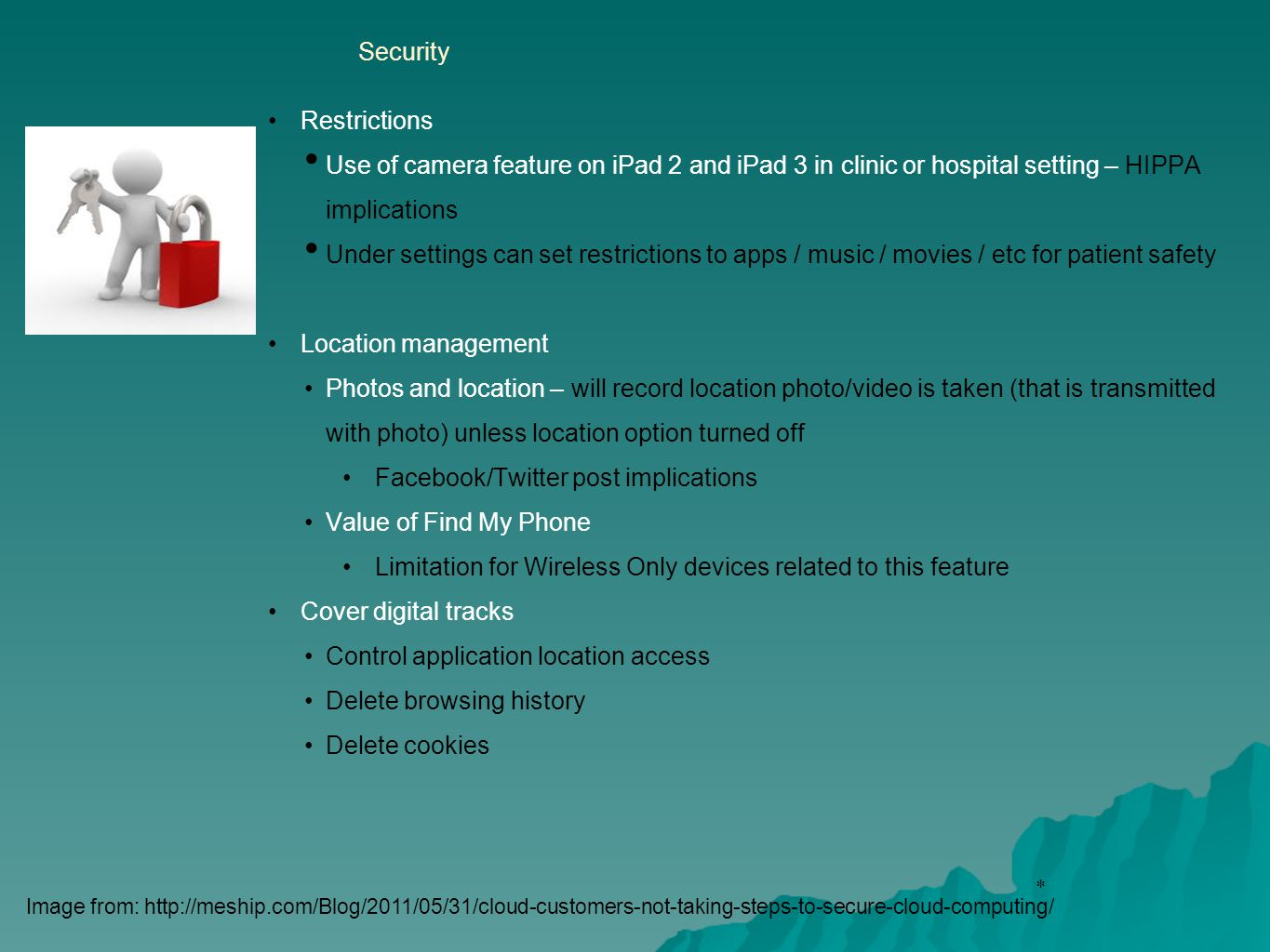 * Security Restrictions Use of camera feature on iPad 2 and iPad 3 in clinic or hospital setting – HIPPA implications Under settings can set restricti