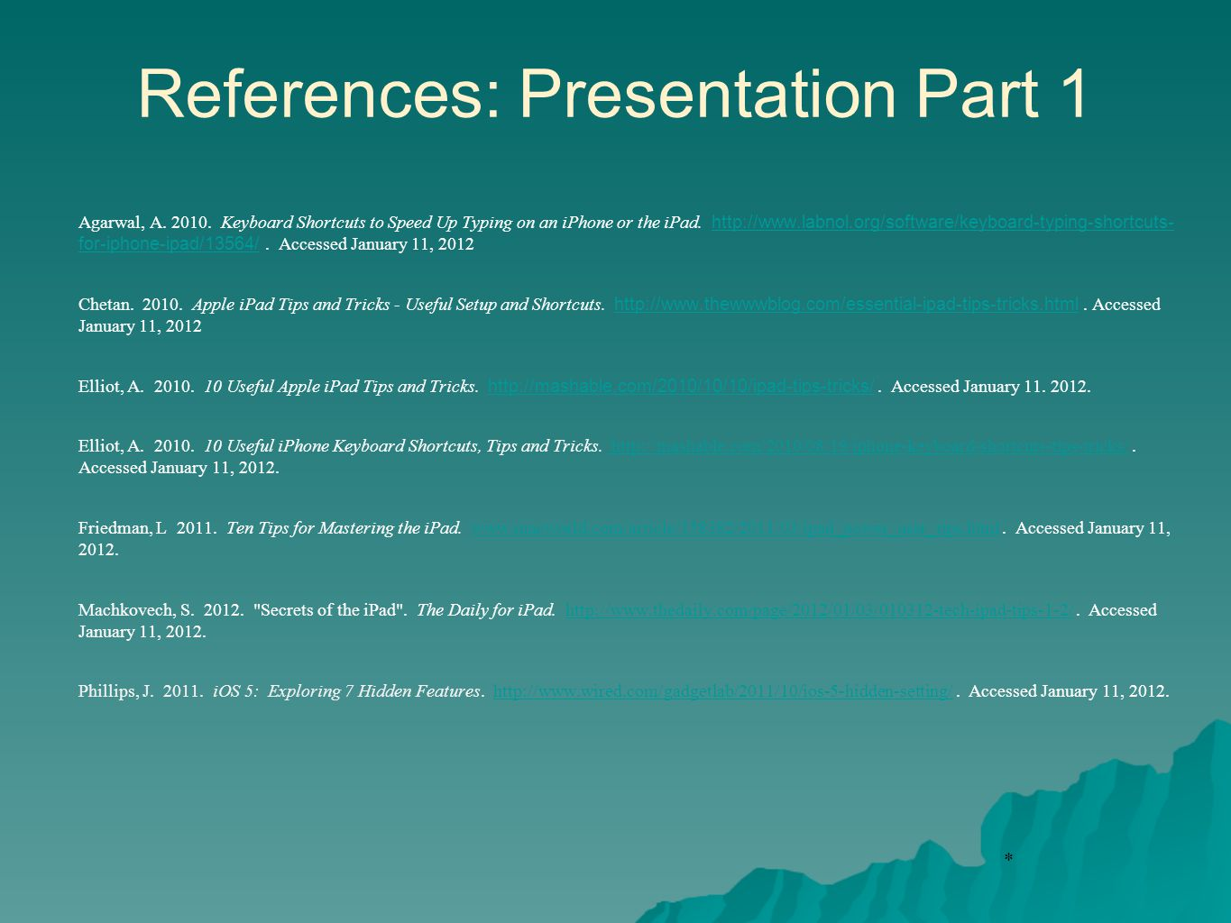 * References: Presentation Part 1 Agarwal, A. 2010. Keyboard Shortcuts to Speed Up Typing on an iPhone or the iPad. http://www.labnol.org/software/key