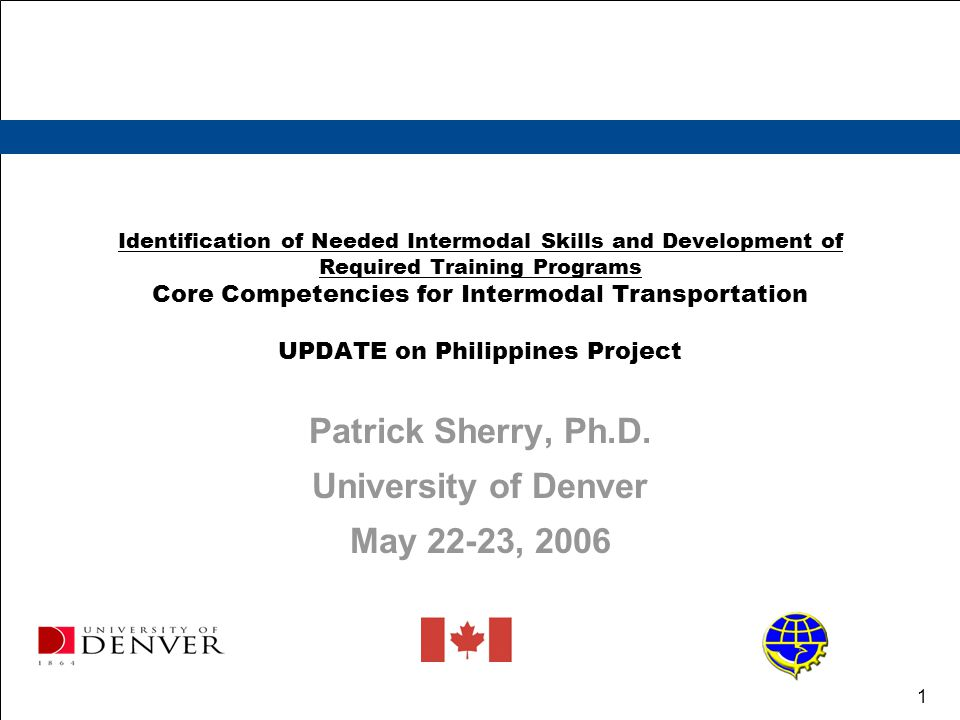 1 Identification of Needed Intermodal Skills and Development of Required Training Programs Core Competencies for Intermodal Transportation UPDATE on Philippines Project Patrick Sherry, Ph.D.