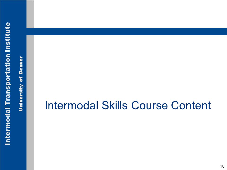 Intermodal Transportation Institute University of Denver 10 Intermodal Skills Course Content