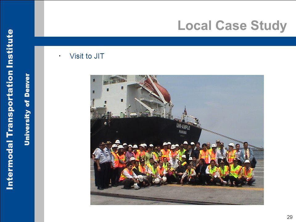 Intermodal Transportation Institute University of Denver 29 Local Case Study  Visit to JIT