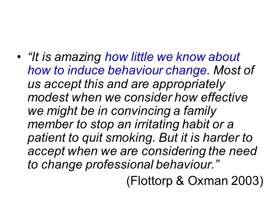 It is amazing how little we know about how to induce behaviour change.