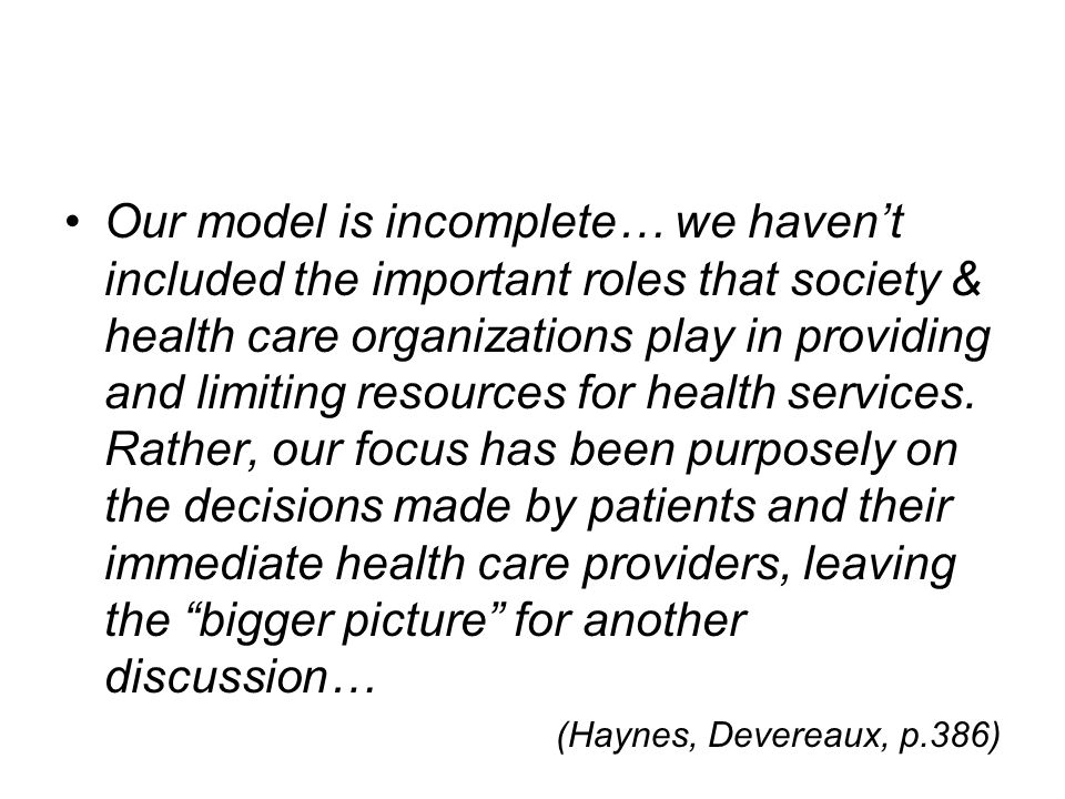 Our model is incomplete… we haven't included the important roles that society & health care organizations play in providing and limiting resources for health services.