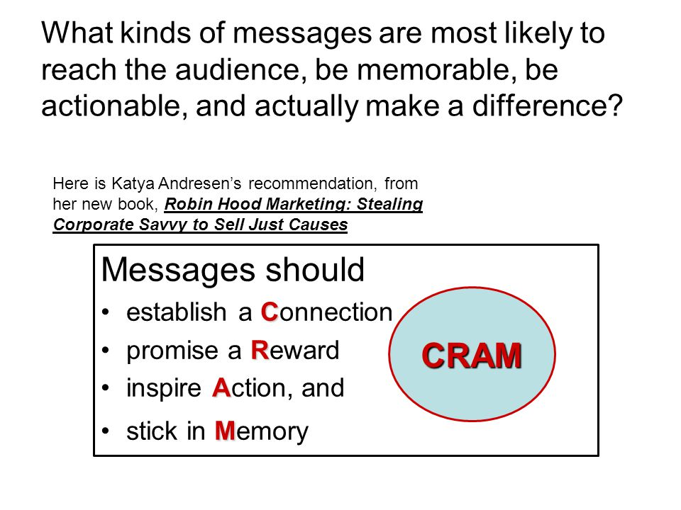 What kinds of messages are most likely to reach the audience, be memorable, be actionable, and actually make a difference.