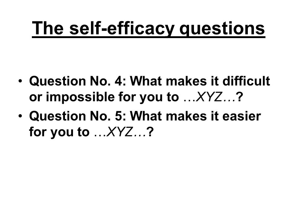 The self-efficacy questions Question No.4: What makes it difficult or impossible for you to …XYZ….
