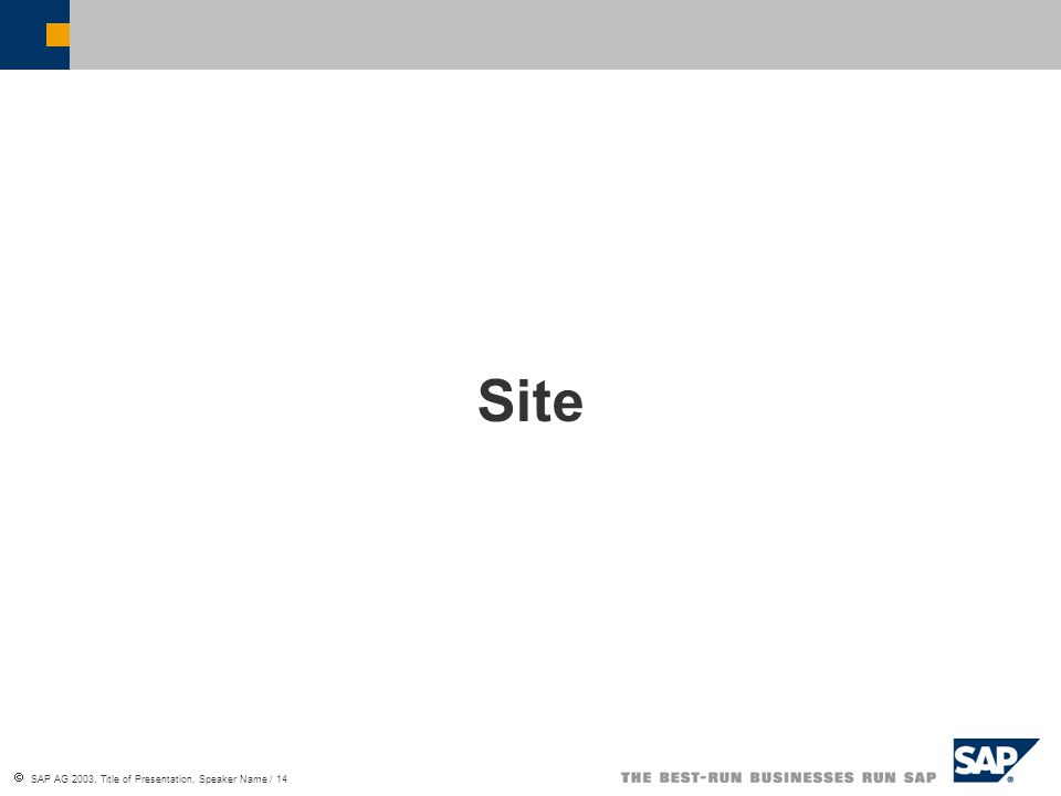  SAP AG 2003, Title of Presentation, Speaker Name / 14 Site