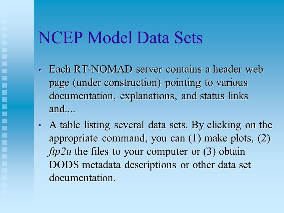 NCEP Model Data Sets Each RT-NOMAD server contains a header web page (under construction) pointing to various documentation, explanations, and status