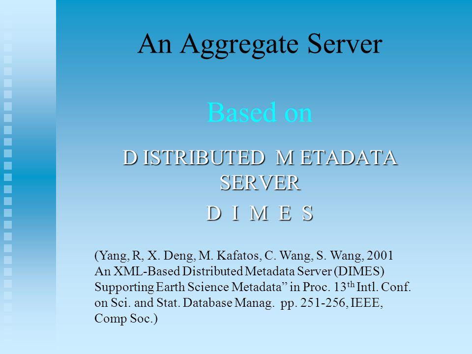 An Aggregate Server Based on D ISTRIBUTED M ETADATA SERVER D I M E S (Yang, R, X.