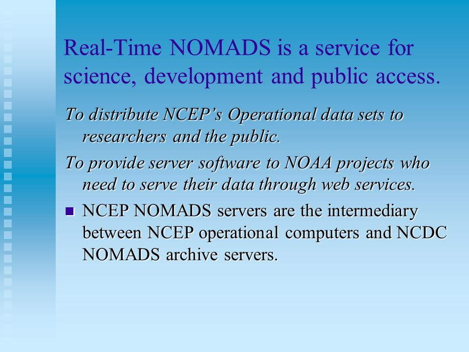 Real-Time NOMADS is a service for science, development and public access. To distribute NCEP's Operational data sets to researchers and the public. To