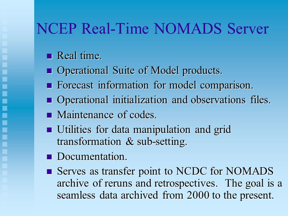 NCEP Real-Time NOMADS Server Real time. Real time. Operational Suite of Model products. Operational Suite of Model products. Forecast information for