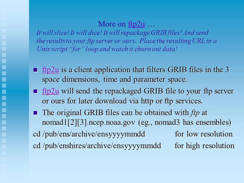 ftp2u is a client application that filters GRIB files in the 3 space dimensions, time and parameter space.