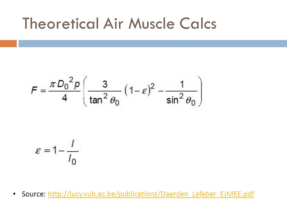 Theoretical Air Muscle Calcs Source: http://lucy.vub.ac.be/publications/Daerden_Lefeber_EJMEE.pdfhttp://lucy.vub.ac.be/publications/Daerden_Lefeber_EJMEE.pdf