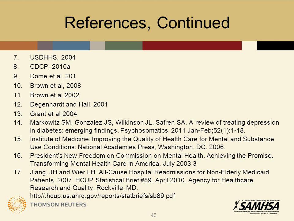 References, Continued 7.USDHHS, 2004 8.CDCP, 2010a 9.Dome et al, 201 10.Brown et al, 2008 11.Brown et al 2002 12.Degenhardt and Hall, 2001 13.Grant et al 2004 14.Markowitz SM, Gonzalez JS, Wilkinson JL, Safren SA.