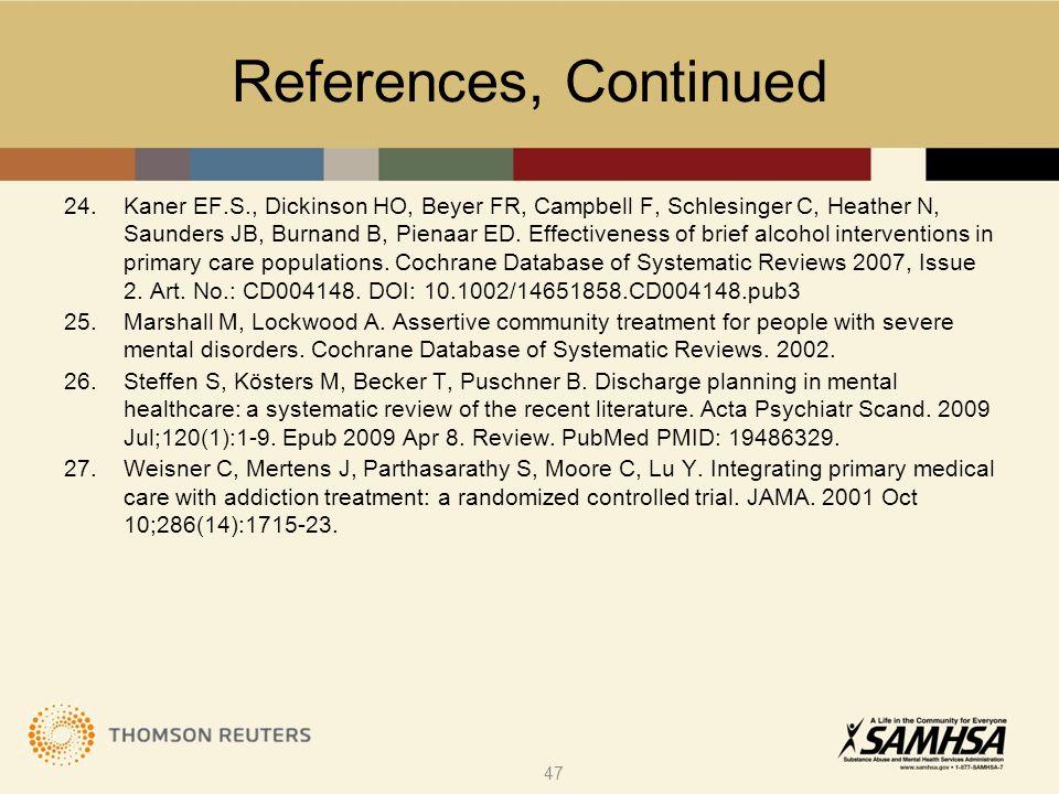 References, Continued 24.Kaner EF.S., Dickinson HO, Beyer FR, Campbell F, Schlesinger C, Heather N, Saunders JB, Burnand B, Pienaar ED.