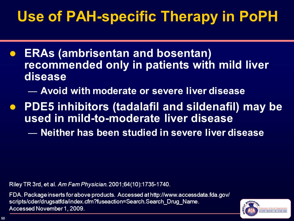 50 Use of PAH-specific Therapy in PoPH ERAs (ambrisentan and bosentan) recommended only in patients with mild liver disease — Avoid with moderate or s