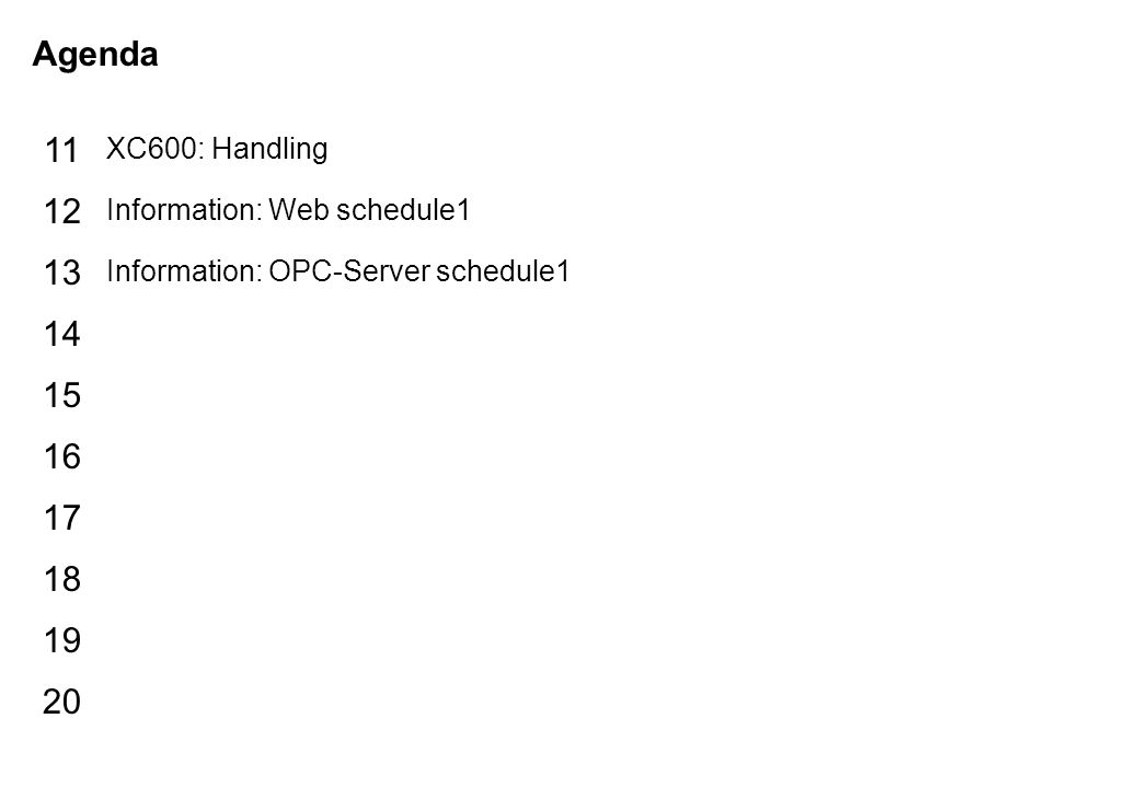Schutzvermerk nach DIN 34 beachten 15/01/15 Seite 3 XControl_gb Agenda 15 16 17 18 19 20 11 12 13 14 XC600: Handling Information: Web schedule1 Information: OPC-Server schedule1