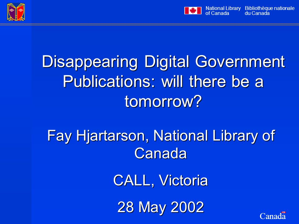 National Library of Canada Bibliothèque nationale du Canada Canada Disappearing Digital Government Publications: will there be a tomorrow.