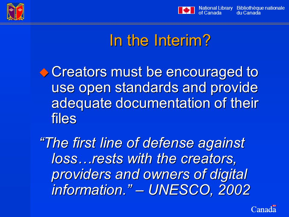 National Library of Canada Bibliothèque nationale du Canada Canada In the Interim?  Creators must be encouraged to use open standards and provide ade