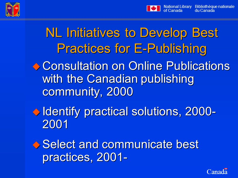 National Library of Canada Bibliothèque nationale du Canada Canada NL Initiatives to Develop Best Practices for E-Publishing  Consultation on Online