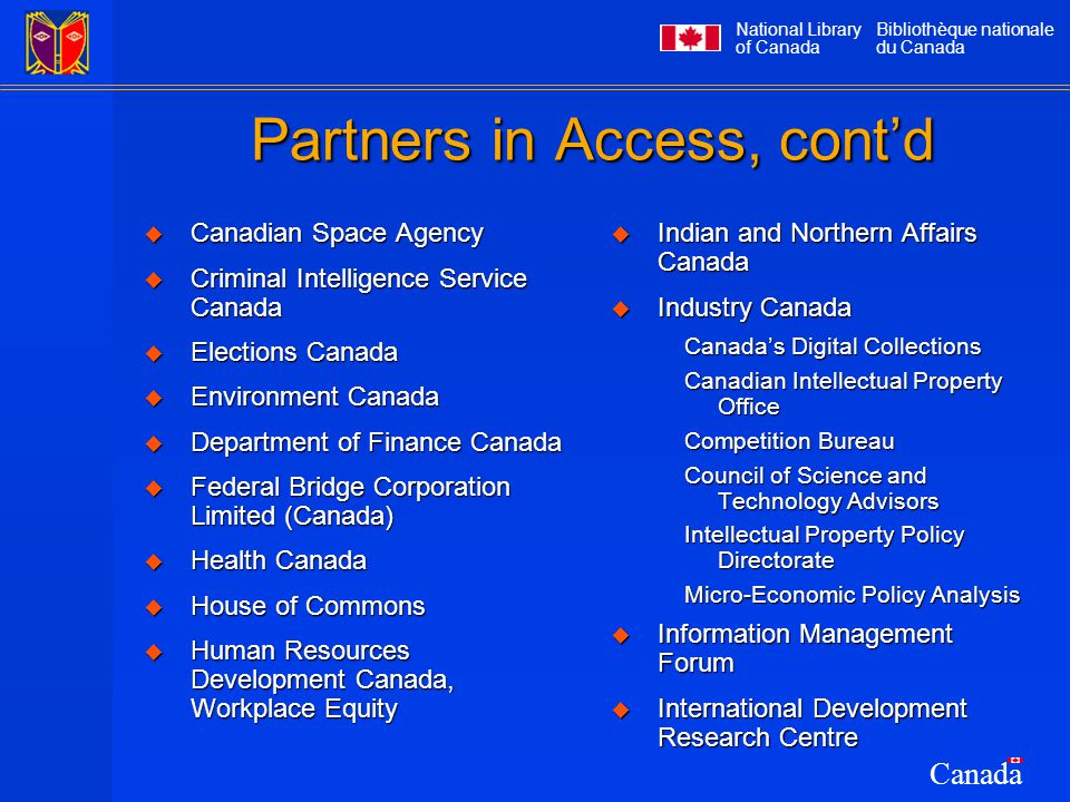 National Library of Canada Bibliothèque nationale du Canada Canada Partners in Access, cont'd  Canadian Space Agency  Criminal Intelligence Service