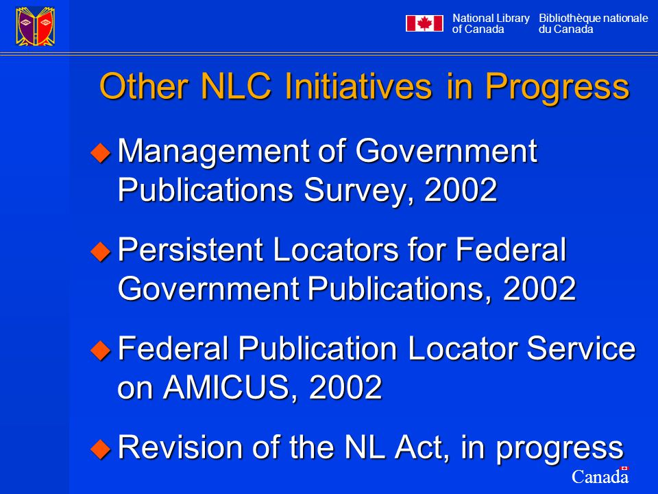 National Library of Canada Bibliothèque nationale du Canada Canada Other NLC Initiatives in Progress  Management of Government Publications Survey, 2