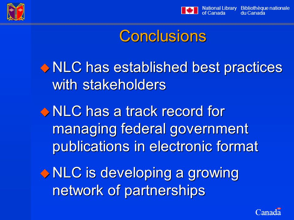 National Library of Canada Bibliothèque nationale du Canada Canada Conclusions  NLC has established best practices with stakeholders  NLC has a trac