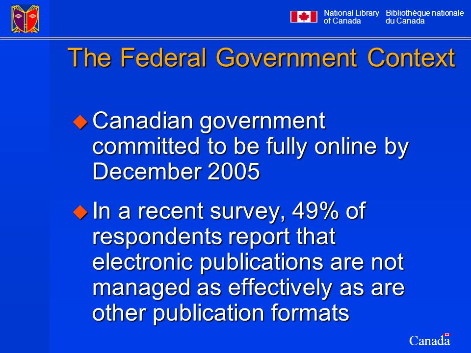 National Library of Canada Bibliothèque nationale du Canada Canada The Federal Government Context  Canadian government committed to be fully online b
