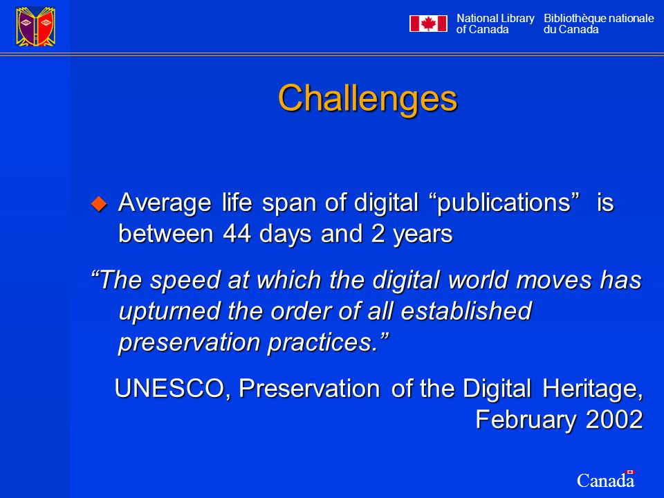"""National Library of Canada Bibliothèque nationale du Canada Canada Challenges  Average life span of digital """"publications"""" is between 44 days and 2 y"""