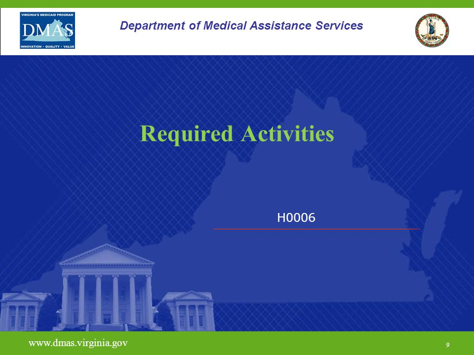9 H0006 www.dmas.virginia.gov 9 Department of Medical Assistance Services Required Activities