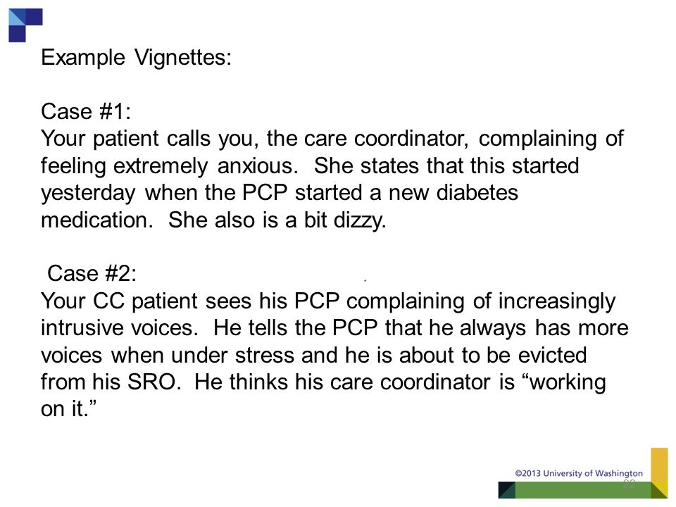 22 Example Vignettes: Case #1: Your patient calls you, the care coordinator, complaining of feeling extremely anxious.