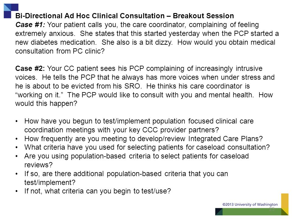 23 Bi-Directional Ad Hoc Clinical Consultation – Breakout Session Case #1: Your patient calls you, the care coordinator, complaining of feeling extremely anxious.