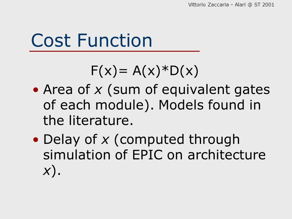 Vittorio Zaccaria – Alari @ ST 2001 Cost Function F(x)= A(x)*D(x) Area of x (sum of equivalent gates of each module). Models found in the literature.