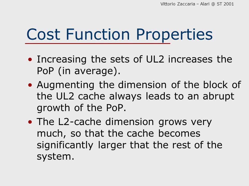 Cost Function Properties Increasing the sets of UL2 increases the PoP (in average). Augmenting the dimension of the block of the UL2 cache always lead