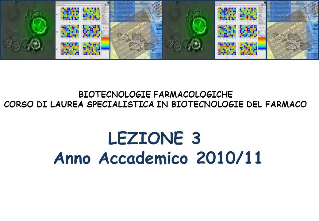 LEZIONE 3 Anno Accademico 2010/11 BIOTECNOLOGIE FARMACOLOGICHE CORSO DI LAUREA SPECIALISTICA IN BIOTECNOLOGIE DEL FARMACO