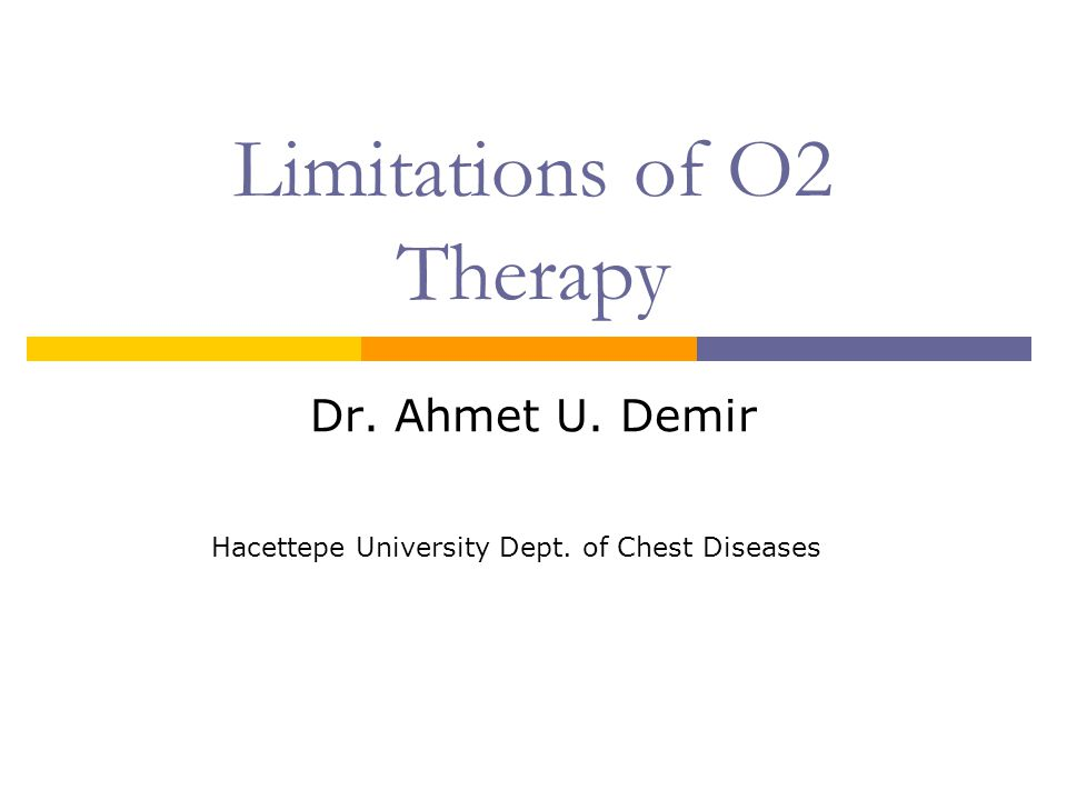 Limitations of O2 Therapy Dr. Ahmet U. Demir Hacettepe University Dept. of Chest Diseases