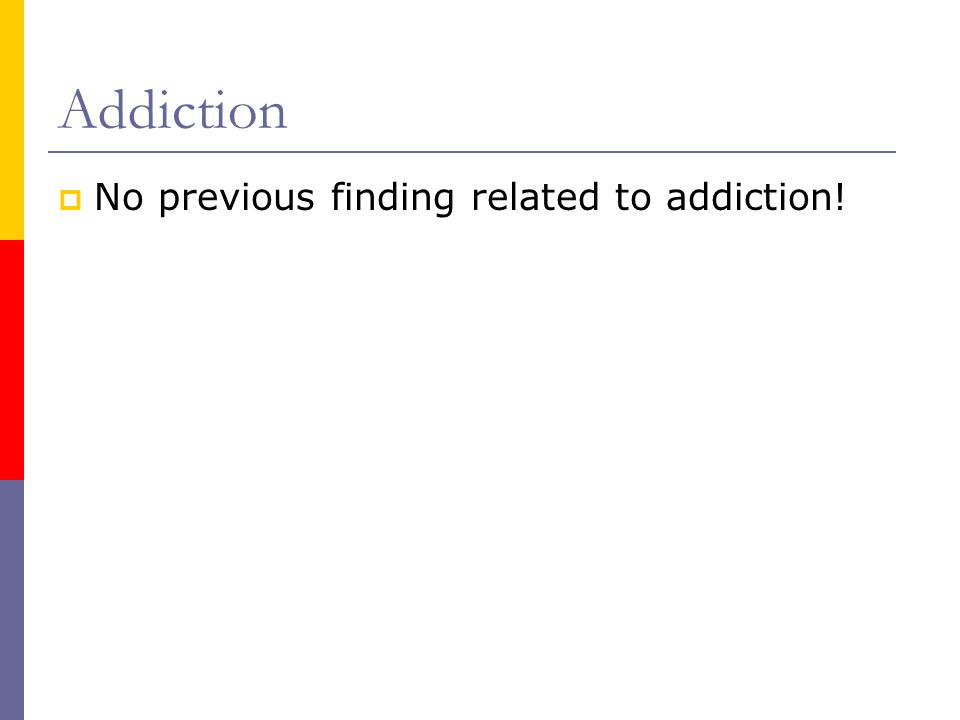 Addiction  No previous finding related to addiction!