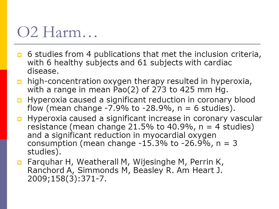 O2 Harm…  6 studies from 4 publications that met the inclusion criteria, with 6 healthy subjects and 61 subjects with cardiac disease.