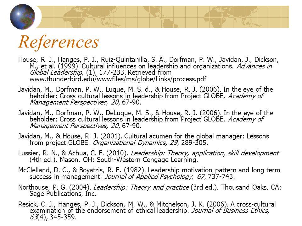 References House, R. J., Hanges, P. J., Ruiz-Quintanilla, S. A., Dorfman, P. W., Javidan, J., Dickson, M., et al. (1999). Cultural influences on leade