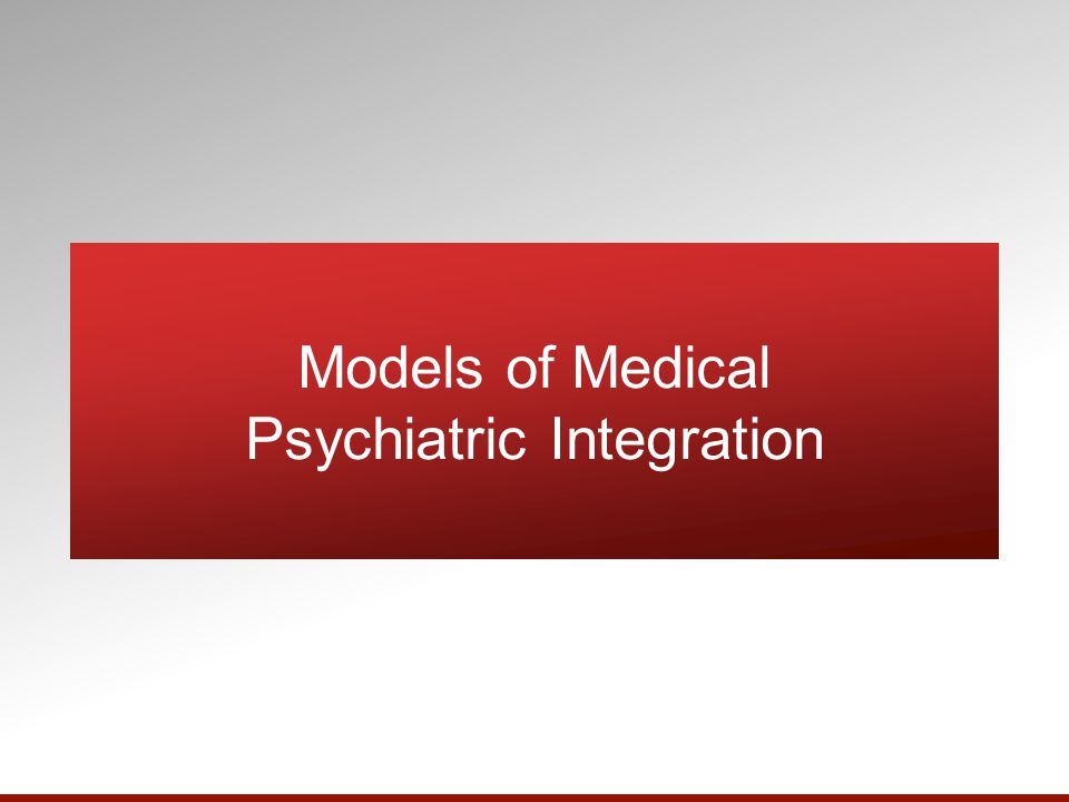 Models of Medical Psychiatric Integration