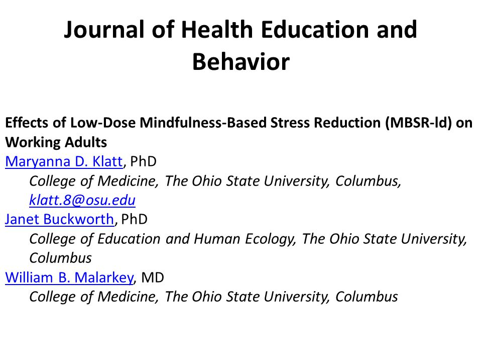 Journal of Health Education and Behavior Effects of Low-Dose Mindfulness-Based Stress Reduction (MBSR-ld) on Working Adults Maryanna D.