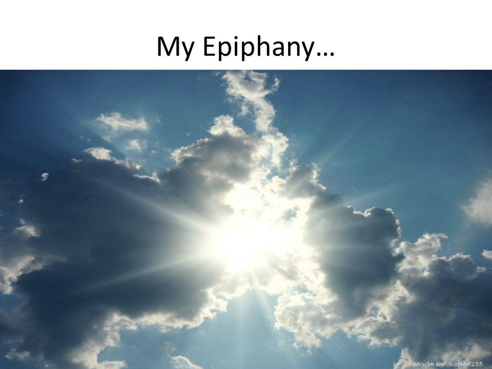 My Epiphany…