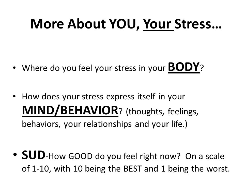 More About YOU, Your Stress… Where do you feel your stress in your BODY .