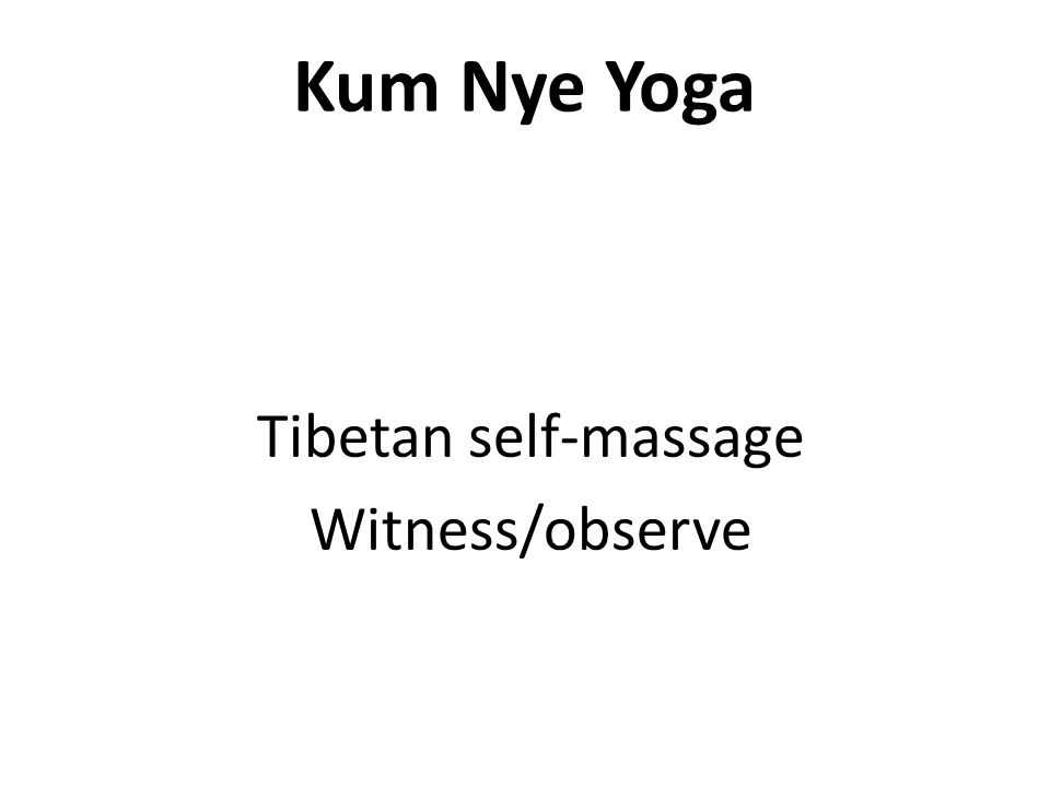 Kum Nye Yoga Tibetan self-massage Witness/observe