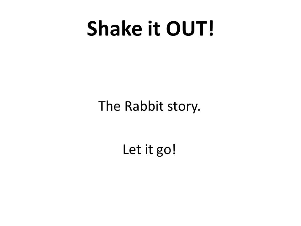 Shake it OUT! The Rabbit story. Let it go!