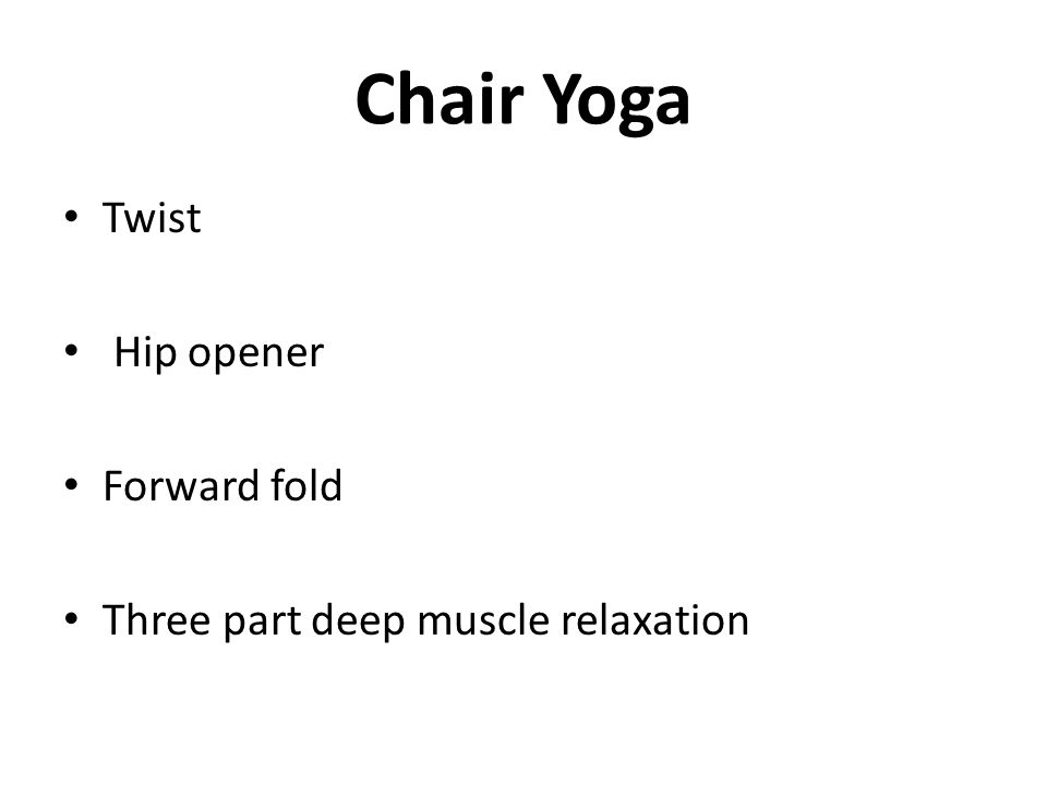 Chair Yoga Twist Hip opener Forward fold Three part deep muscle relaxation