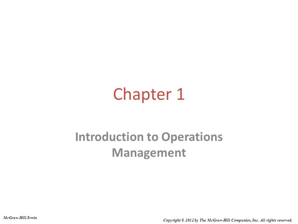 Chapter 1 Introduction to Operations Management McGraw-Hill/Irwin Copyright © 2012 by The McGraw-Hill Companies, Inc.