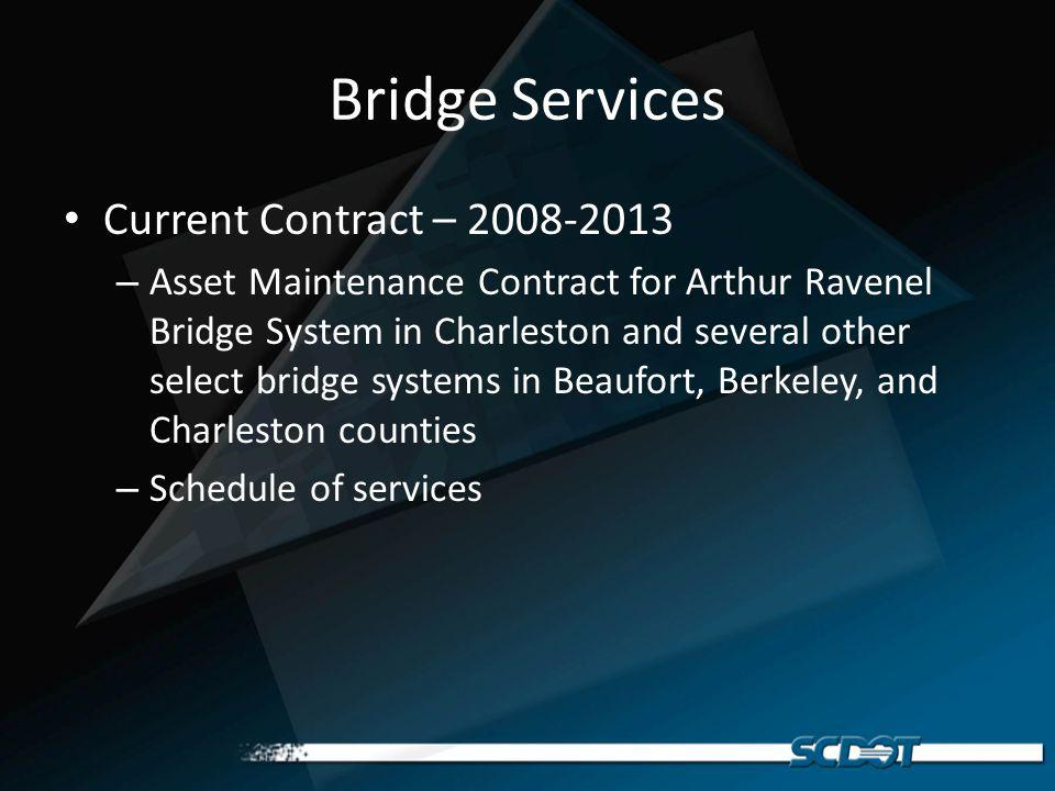 Bridge Services Current Contract – 2008-2013 – Asset Maintenance Contract for Arthur Ravenel Bridge System in Charleston and several other select bridge systems in Beaufort, Berkeley, and Charleston counties – Schedule of services