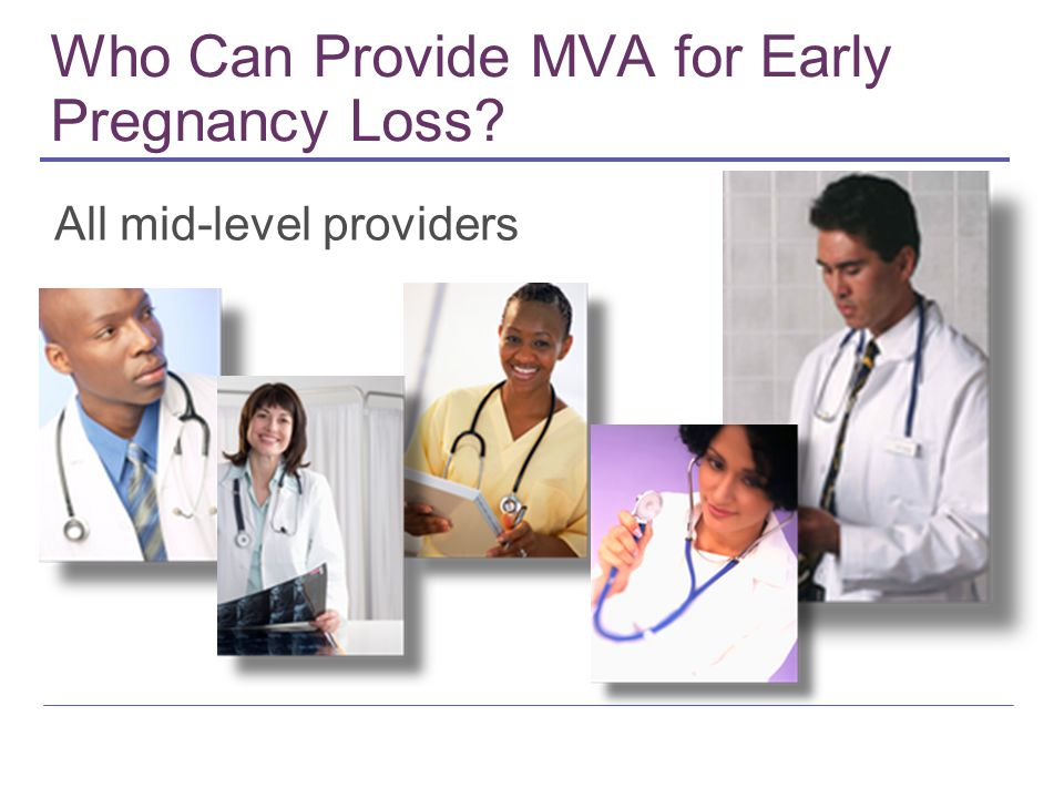 Who Can Provide MVA for Early Pregnancy Loss All mid-level providers