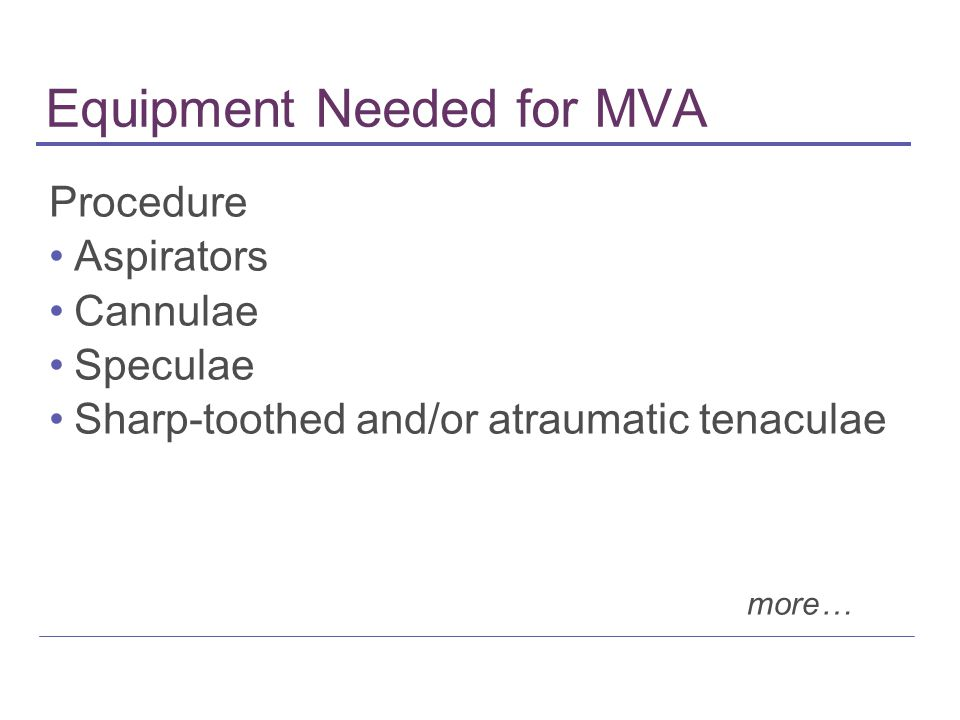 Equipment Needed for MVA Procedure Aspirators Cannulae Speculae Sharp-toothed and/or atraumatic tenaculae more…